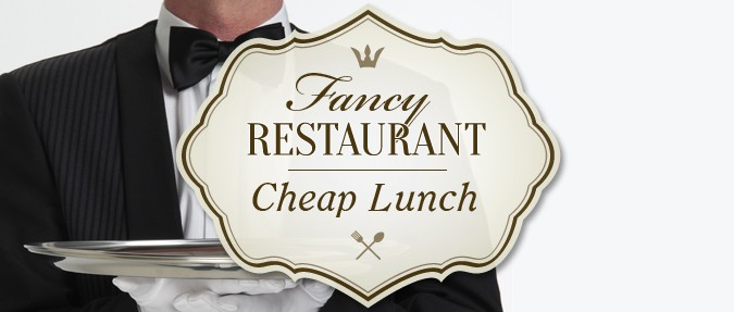 Fancy Restaurant, Cheap Lunch