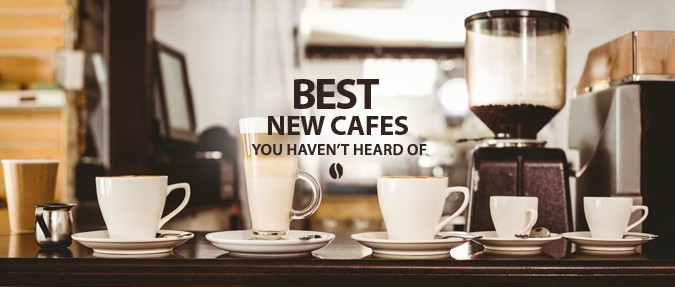 Best New Cafés You Haven't Heard Of